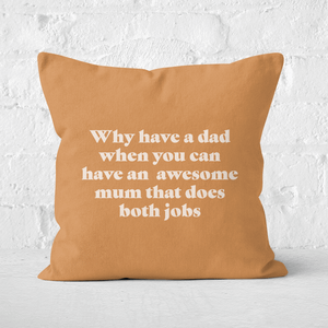 Why Have A Dad When You Can Have An Awesome Mum Square Cushion