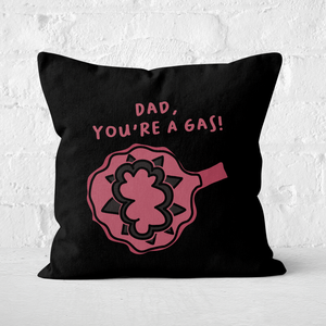Dad, You're A Gas Square Cushion