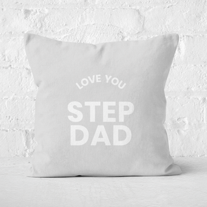 Love You Step Dad Square Cushion