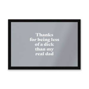 Thanks For Being Less Of A Dick Than My Real Dad Entrance Mat