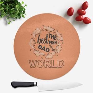 Best Fish Dad Round Chopping Board