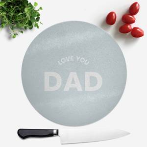 Love You Dad Round Chopping Board