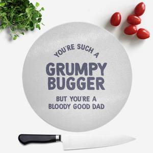 You're Such A Grumpy Bugger Round Chopping Board