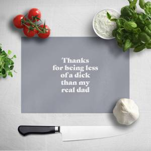 Thanks For Being Less Of A Dick Than My Real Dad Chopping Board