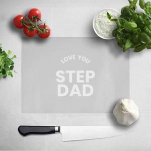 Love You Step Dad Chopping Board