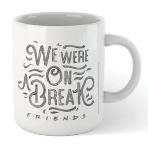 Friends We Were On A Break Sketch Mug