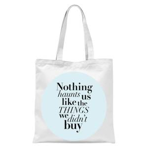Planeta4 Nothing Haunts Us Like The Things We Didn't Buy Tote Bag - White