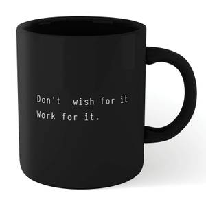 Dont Wish For It Work For It Mug - Black