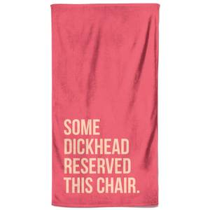 Some Dickhead Reserved This Chair Beach Towel