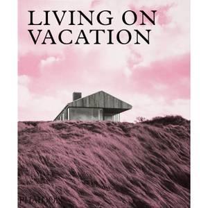 Phaidon: Living On Vacation