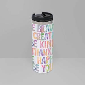 The Motivated Type Be Brave Be Creative Be Kind ...... Thermo Travel Mug