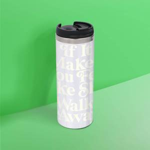 The Motivated Type If It Makes You Feel Like Shit Walk Away Thermo Travel Mug