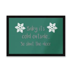 Baby Its Cold Outside So Shut The Door Entrance Mat