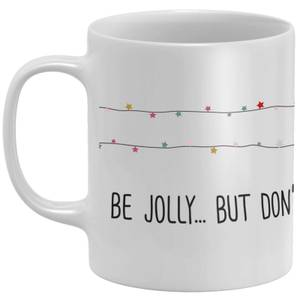 Be Jolly, But Don't Spill My Coffee Mug
