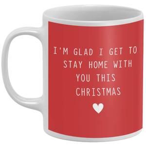 I'm Glad I Get To Stay Home With You This Christmas Mug