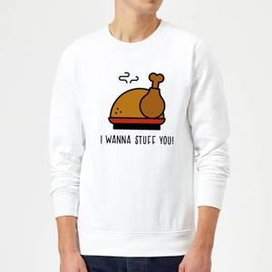 I Wanna Stuff You! Sweatshirt - White