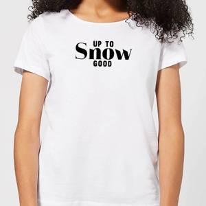 Up To Snow Good Women's T-Shirt - White