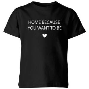 Home Because You Want To Be Kids' T-Shirt - Black