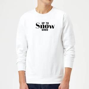 Up To Snow Good Sweatshirt - White