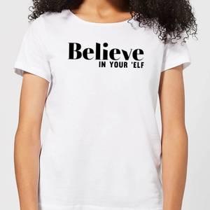 Believe In Your 'Elf Women's T-Shirt - White