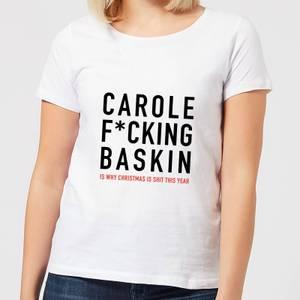 Carole F*cking Baskin Women's T-Shirt - White