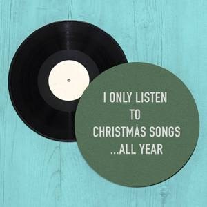 I Only Listen To Christmas Songs... All Year Slip Mat