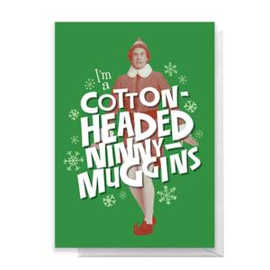 Elf I'm A Cotton Headed Ninny Muggins Greetings Card