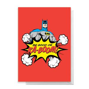 Batman Be Good Or Ka-Boom! Greetings Card