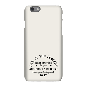 Life Is Ten Percent What Happens To You Phone Case for iPhone and Android