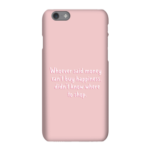 Whoever Said Money Can't Buy Happiness Didn't Know Where To Shop Phone Case for iPhone and Android