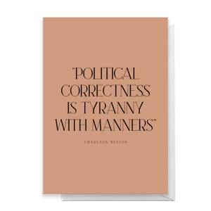 Political Correctness Is Tyranny With Manners Greetings Card