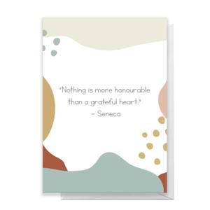Nothing Is More Honourable Than A Grateful Heart Greetings Card