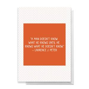 A Man Doesn't Know What He Knows Greetings Card