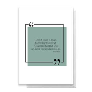 Don't Keep A Man Guessing Too Long Greetings Card