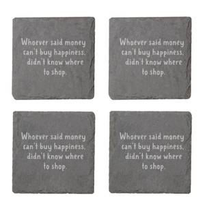 Who Ever Said Money Can't Buy Happiness Engraved Slate Coaster Set