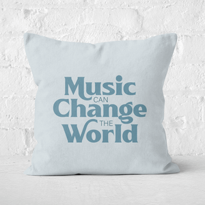 Music Can Change The World Square Cushion