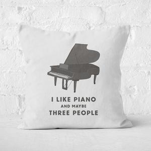 I Like Piano And Maybe Three People Square Cushion