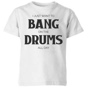 I Just Want To Bang On The Drums All Day Kids' T-Shirt - White