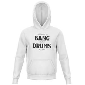 I Just Want To Bang On The Drums All Day Kids' Hoodie - White