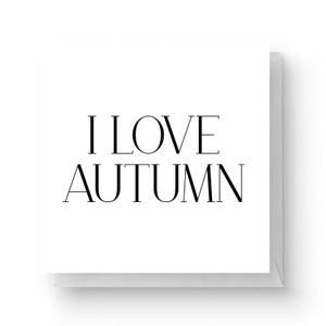 I Love Autumn Square Greetings Card