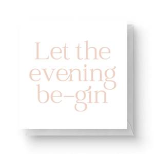 Let The Evening Be Gin Square Greetings Card (14.8cm x 14.8cm)