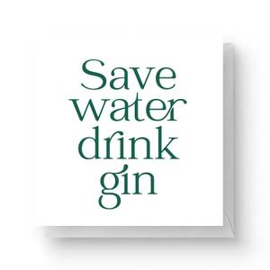 Save Water Drink Gin Square Greetings Card (14.8cm x 14.8cm)