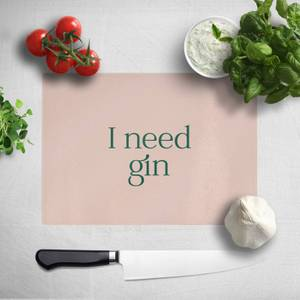 I Need Gin Chopping Board