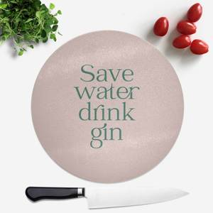 Save Water Drink Gin Round Chopping Board