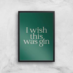 I Wish This Was Gin Giclee Art Print