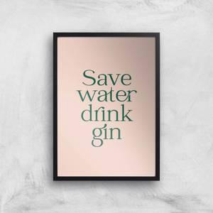 Save Water Drink Gin Giclee Art Print