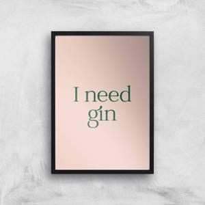 I Need Gin Giclee Art Print