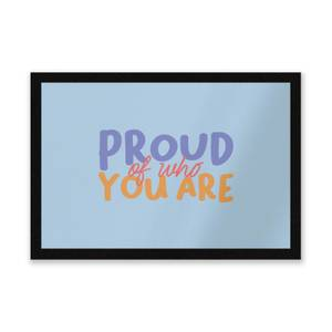 Proud Of Who You Are Entrance Mat