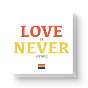 Love Is Never Wrong Square Greetings Card (14.8cm x 14.8cm)