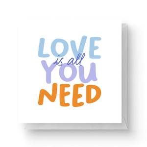 Love Is All You Need Square Greetings Card (14.8cm x 14.8cm)